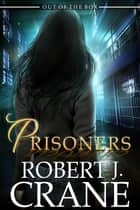 Prisoners ebook by Robert J. Crane