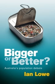 Bigger or Better?: Australia's Population Debate ebook by Ian Lowe