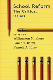 School Reform - The Critical Issues ebook by Williamson M. Evers,Lance T. Izumi,Pamela A. Riley