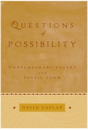 Questions of Possibility: Contemporary Poetry and Poetic Form ebook by David Caplan