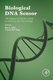 Biological DNA Sensor - The Impact of Nucleic Acids on Diseases and Vaccinology ebook by Ken Ishii,Choon Kit Tang