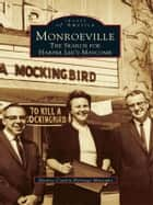 Monroeville - The Search for Harper Lee's Maycomb ebook by Monroe County Heritage Museums