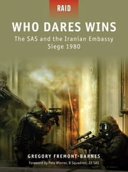 Who Dares Wins - The SAS and the Iranian Embassy Siege 1980 ebook by Gregory Fremont-Barnes,Pete Winner,Howard Gerrard,Kozik