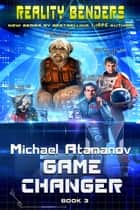 Game Changer (Reality Benders Book #3) - LitRPG Series ebook by Michael Atamanov