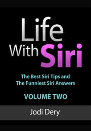 Life With Siri - Volume Two - The Second Volume of Jodi Dery's Awesome Guide to Siri ebook by Jodi Dery