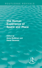 The Human Experience of Space and Place ebook by Anne Buttimer,David Seamon
