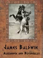 Alexander and Bucephalus ebook by James Baldwin