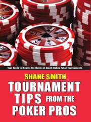 Tournament Tips from the Poker Pros ebook by Shane Smith