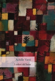 I colori del bene ebook by Achille Varzi