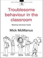 Troublesome Behaviour in the Classroom ebook by Mick McManus,Mick Mcmanus