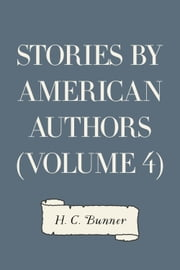 Stories by American Authors (Volume 4) ebook by H. C. Bunner