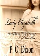 Lady Elizabeth ebook by P. O. Dixon