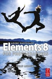 Adobe Photoshop Elements 8 for Photographers ebook by Philip Andrews