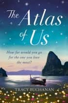 The Atlas of Us ebook by Tracy Buchanan