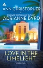 Love in the Limelight Volume Two - An Anthology ebook by Ann Christopher, Adrianne Byrd