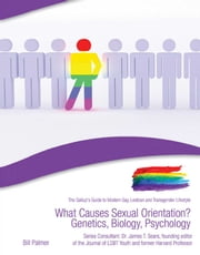 What Causes Sexual Orientation? Genetics, Biology, Psychology ebook by Bill Palmer