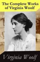The Complete Works of Virginia Woolf ebook by Virginia Woolf