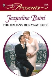 The Italian's Runaway Bride - A Secret Baby Romance ebook by Jacqueline Baird