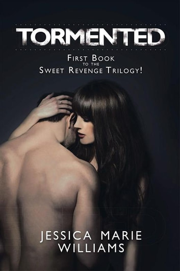 Tormented - First Book to the Sweet Revenge Trilogy! ebook by Jessica Marie Williams