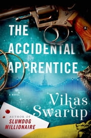 The Accidental Apprentice - A Novel ebook by Vikas Swarup