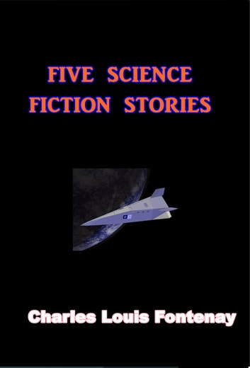 Five Science Fiction Stories ebook by Charles Louis Fontenay