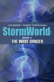 Storm World: The Wave Dancer ebook by Jonathan DeCoteau