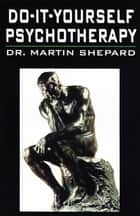 Do-It-Yourself Psychotherapy eBook by Dr. Martin Shepard