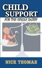 Child Support For The Single Daddy ebook by Nick Thomas