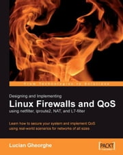 Designing and Implementing Linux Firewalls and QoS using netfilter, iproute2, NAT and l7-filter ebook by Lucian Gheorghe