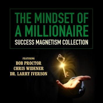 The Mindset of a Millionaire - Success Magnetism Collection audiobook by Bob Proctor,Chris Widener,Dr. Larry Iverson,Debbie Allen,Sherrin Ross Ingram,Pamela Jett,Loral Langemeier,Mark Victor Hansen,Charley Tremendous Jones,James Malinchak