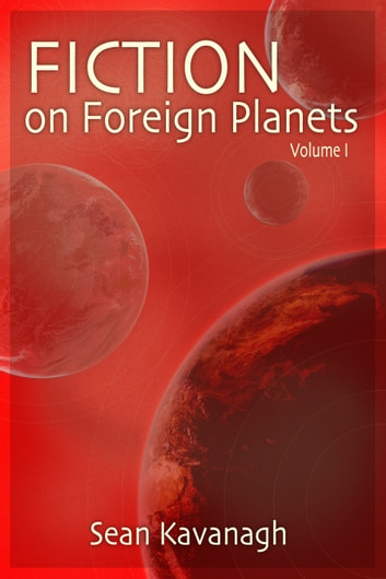 Fiction on Foreign Planets - volume one ebook by sean kavanagh