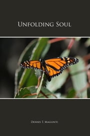Unfolding Soul ebook by Dennis T. Maglinte