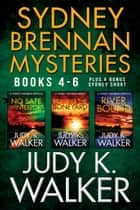 The Sydney Brennan Mystery Series: Books 4-6 ebook by Judy K. Walker