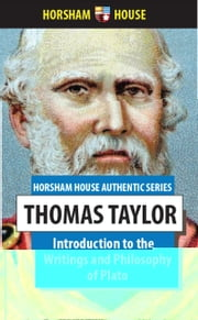 Introduction to the Writings and Philosophy of Plato ebook by Thomas Taylor