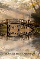 River Tales: A Zimbell House Anthology ebook by Zimbell House Publishing
