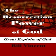 Resurrection Power of God, The audiobook by Bill Vincent