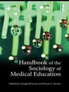 Handbook of the Sociology of Medical Education ebook by Caragh Brosnan, Bryan S. Turner