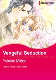 Vengeful Seduction (Harlequin Comics) - Harlequin Comics ebook by Cathy Williams,Yukako Midori