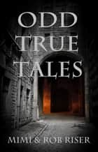 Odd True Tales, Volume 1 ebook by Mimi Riser