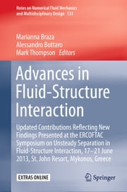 Advances in Fluid-Structure Interaction - Updated contributions reflecting new findings presented at the ERCOFTAC Symposium on Unsteady Separation in Fluid-Structure Interaction, 17-21 June 2013, St John Resort, Mykonos, Greece ebook by Marianna Braza,Alessandro Bottaro,Mark Thompson