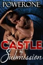 CASTLE OF SUBMISSION ebook by