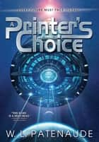 A Printer's Choice ebook by W. L. Patenaude