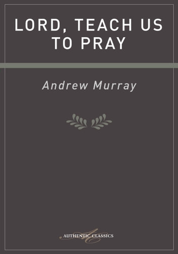 Lord, Teach Us to Pray ebook by Andrew Murray