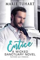 Entice: A Wicked Sanctuary Novel ebook by Marie Tuhart