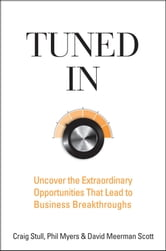 Tuned In - Uncover the Extraordinary Opportunities That Lead to Business Breakthroughs ebook by Craig Stull,Phil Myers,David Meerman Scott