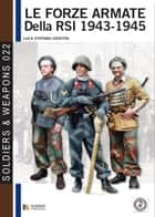 Le forze armate della RSI 1943-1945 - The army of RSI (Italian Social republic) 1943-1945 ebook by Luca Stefano Cristini