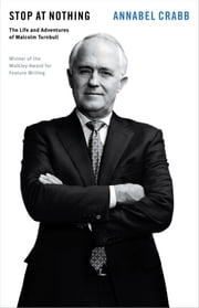 Stop at Nothing - The Life and Adventures of Malcolm Turnbull ebook by Annabel Crabb