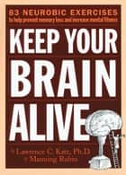 Keep Your Brain Alive ebook by Lawrence Katz,Manning Rubin