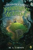The Shadow Cadets of Pennyroyal Academy ebook by M.A. Larson