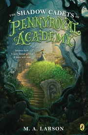 The Shadow Cadets of Pennyroyal Academy ebook by M. A. Larson